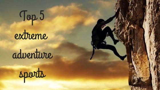 Top 5 extreme adventure sports